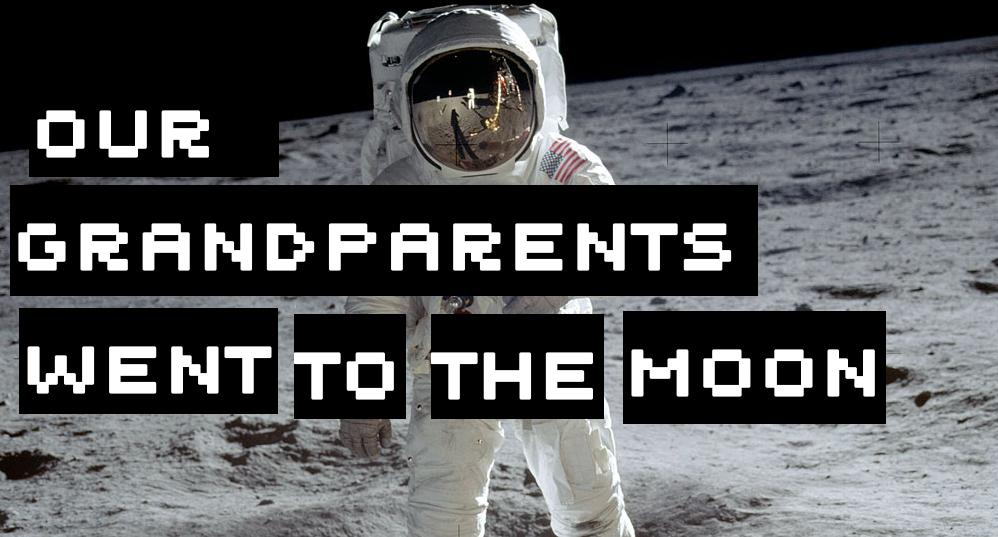 Our grandparents went to the moon